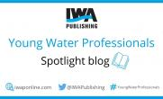 IWA Young Water Professionals: Spotlight Blog #1