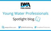 IWA Young Water Professionals: Spotlight Blog #6