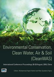 Environmental Conservation, Clean Water, Air & Soil (CleanWAS): International Conference Proceedings 26 -28 August, 2016, China