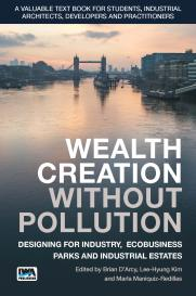 Wealth Creation without Pollution - Designing for Industry, Ecobusiness Parks and Industrial Estates