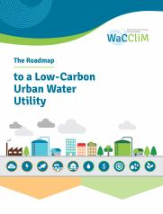 The Roadmap to Low Carbon Urban Water Utilities: An International guide to the WaCCliM approach