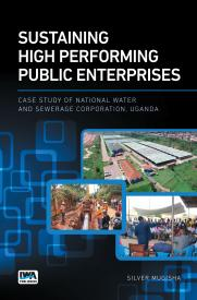 Sustaining High Performing Public Enterprises: Case Study of National Water and Sewerage Corporation, Uganda