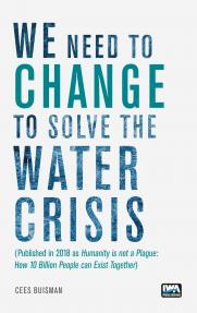 We Need to Change to Solve the Water Crisis: Humanity is not a Plague: How 10 Billion People can Exist Together