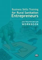 Business Skills Training for Rural Sanitation Entrepreneurs: Entrepreneur Workbook