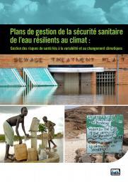 Plans de gestion de la sécurité sanitaire  de l'eau résilients au climat: Gestion des risques de santé liés à la variabilité et aux changements climatiques
