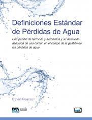 Definiciones Estándar de Pérdidas de Agua: Compendio de términos y acrónimos y su definición asociada de uso común en el campo de la gestión de las pérdidas de agua