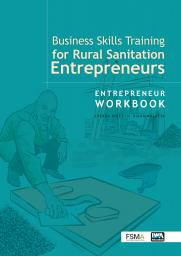 Business Skills Training for Rural Sanitation Entrepreneurs: Entrepreneur Workbook